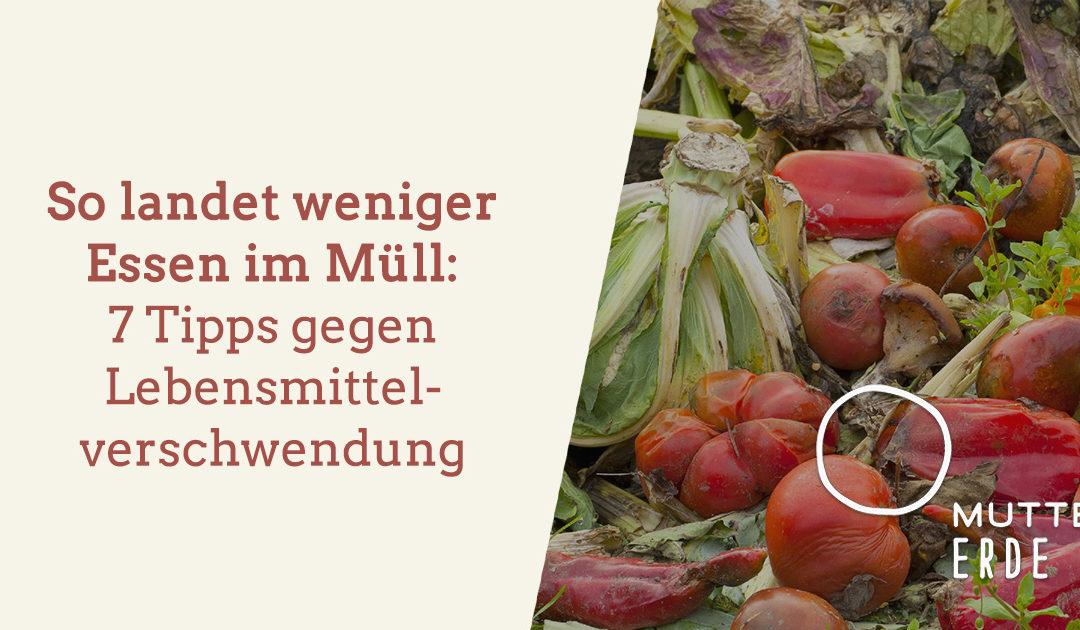 """So landet weniger Essen im Müll: 7 Tipps gegen Lebensmittelverschwendung von den TeilnehmerInnen der """"Essen verschwenden ist Mist"""" – Challenge"""