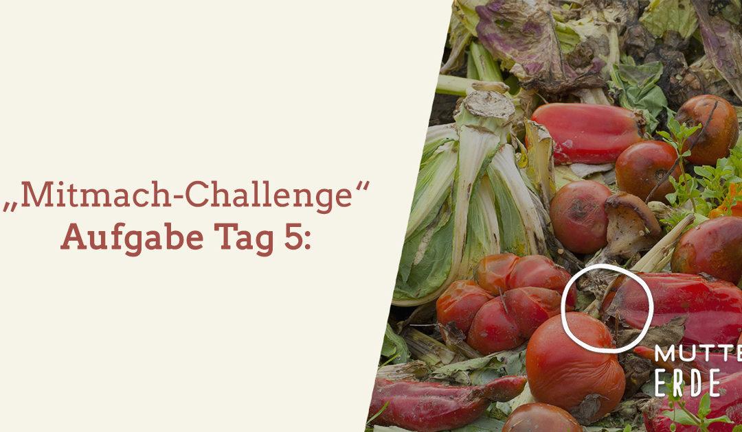 Tag 5 MUTTER ERDE- Mitmach-Challenge: Lagern – Einkochen – Teilen