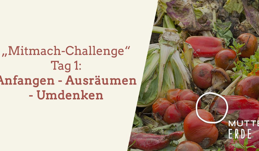 Tag 1: MUTTER ERDE – Mitmach – Challenge: Anfangen – Ausräumen – Umdenken