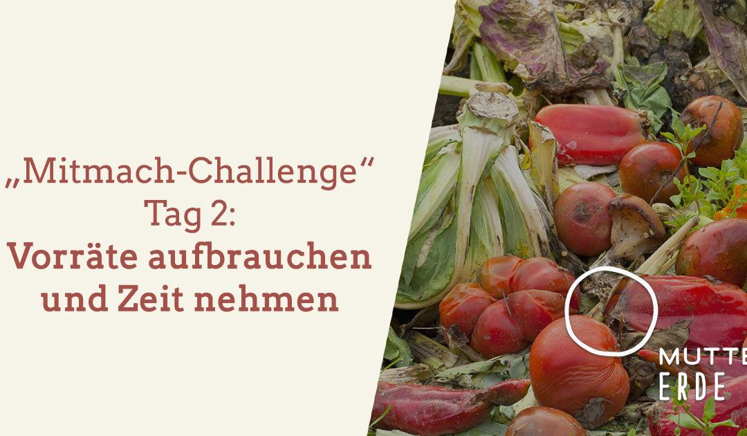 Tag 2 MUTTER ERDE- Mitmach-Challenge: Vorräte aufbrauchen und Zeit nehmen