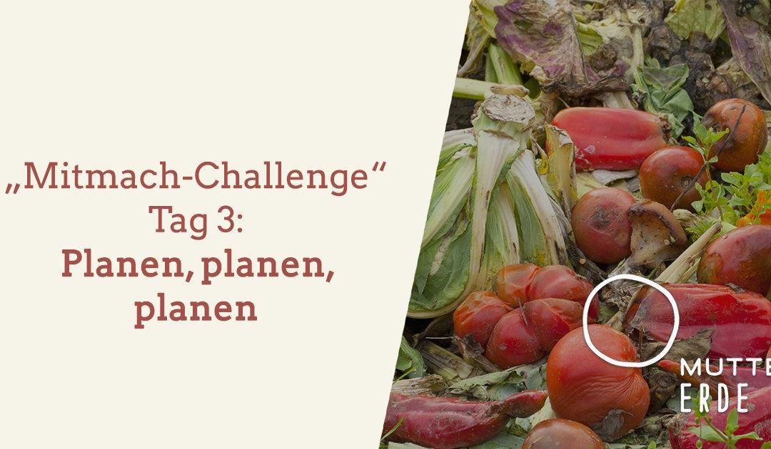 Tag 3 MUTTER ERDE- Mitmach-Challenge: Planen, planen, planen